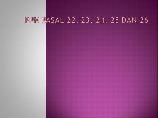 Pph pasal  22, 23, 24, 25 dan 26