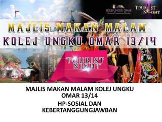 MAJLIS MAKAN MALAM KOLEJ UNGKU OMAR 13/14  HP-SOSIAL DAN KEBERTANGGUNGJAWBAN