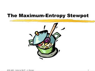 The Maximum-Entropy Stewpot