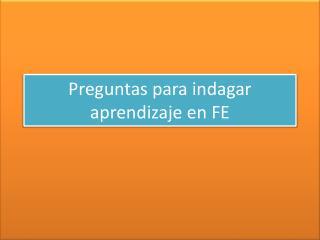 Preguntas para indagar aprendizaje en FE
