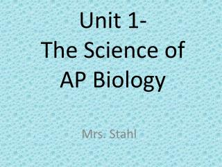Unit 1-  The Science of  AP Biology