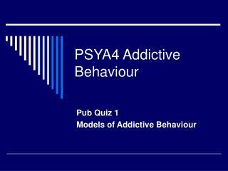 PSYA4 Addictive Behaviour