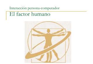 Interacción persona-computador El factor humano