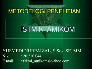 YUSMEDI NURFAIZAL, S.Sos, SE, MM. Nik : 20.210.044 E mail : faizal_amikom@yahoo