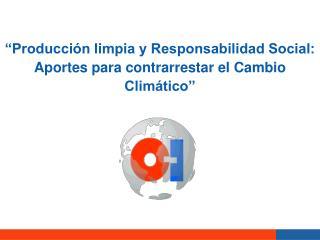 �Producci�n limpia y Responsabilidad Social: Aportes para contrarrestar el Cambio Clim�tico�