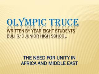 OLYMPIC  TRUCE written by year eight students BULI R/C JUNIOR HIGH SCHOOL
