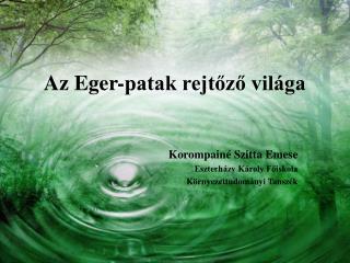 Az Eger-patak rejtőző világa