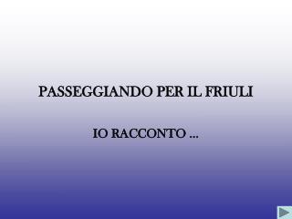 PASSEGGIANDO PER IL FRIULI