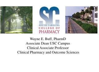 Wayne E. Buff, PharmD Associate Dean USC Campus Clinical Associate Professor