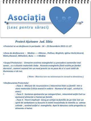 Proiect Ajutoare  Jud. Sibiu Proiectul se va desfasura in perioada : 16 – 23 Decembrie 2013-11-27