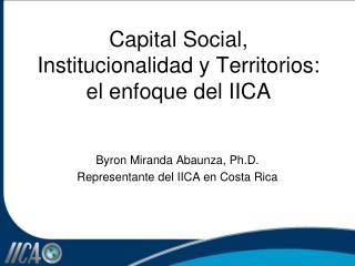 Capital Social, Institucionalidad y Territorios: el enfoque del IICA