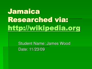 Jamaica Researched via:  wikipedia
