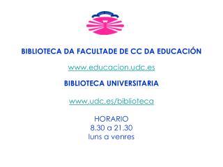 BIBLIOTECA DA FACULTADE DE CC DA EDUCACIÓN educacion.udc.es BIBLIOTECA UNIVERSITARIA