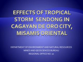EFFECTS OF TROPICAL STORM  SENDONG IN CAGAYAN DE ORO  CITY,  misamis  oriental