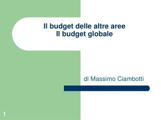 Il budget delle altre aree Il budget globale