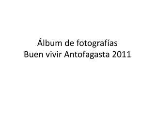 Álbum de fotografías Buen vivir Antofagasta 2011