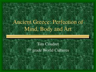 Ancient Greece: Perfection of Mind, Body and Art