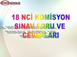 18 NCİ KOMİSYON SINAV SORU VE  CEVAPLARI