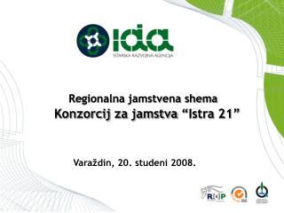 "Regionalna jamstvena shema Konzorcij za jamstva ""Istra 21"""