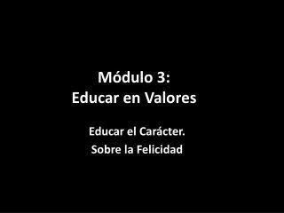 M�dulo 3:  Educar en Valores