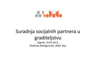 Suradnja socijalnih partnera u  graditeljstvu Zagreb, 14.03.2013. Matthias Wohlgemuth , WKO-  Bau
