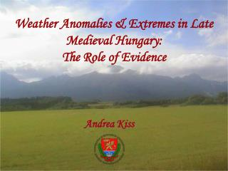 Weather Anomalies & Extremes in Late Medieval Hungary:  The Role of Evidence