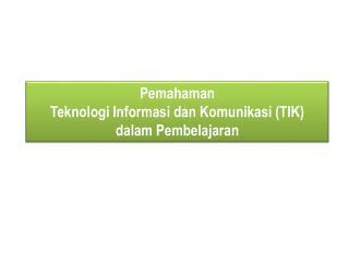 Pema haman Teknologi Informasi dan Komunikasi (TIK)                      dalam Pembelajaran