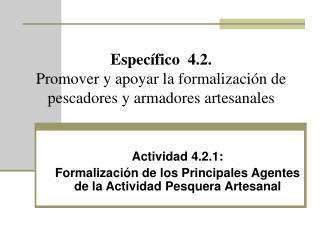 Específico  4.2. Promover y apoyar la formalización de pescadores y armadores artesanales