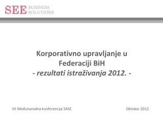 Korporativno upravljanje u  Federaciji BiH -  rezultati istraživanja 201 2 .  -