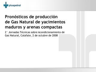 Pron�sticos de producci�n  de Gas Natural de yacimientos maduros y arenas compactas