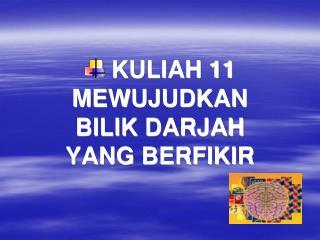KULIAH 11 MEWUJUDKAN  BILIK DARJAH  YANG BERFIKIR