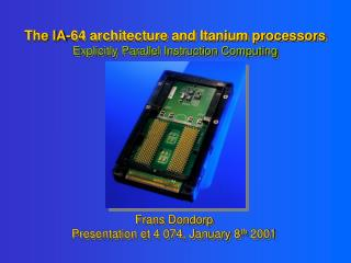 The IA-64 architecture and Itanium processors Explicitly Parallel Instruction Computing