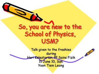 So, you are new to the School of Physics, USM?