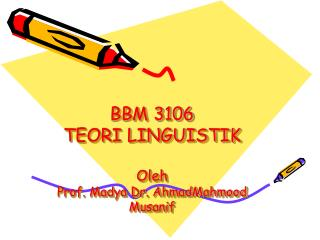 BBM 3106 TEORI LINGUISTIK Oleh Prof. Madya Dr. AhmadMahmood Musanif