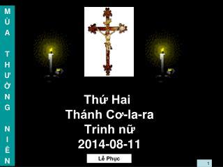 Thứ Hai Thánh Cơ-la-ra  Trinh nữ 2014-08-11