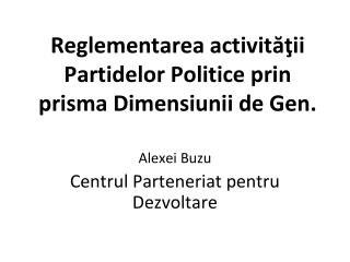 Reglementarea activităţii Partidelor Politice prin prisma Dimensiunii de Gen.