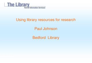 Using library resources for research Paul Johnson Bedford  Library
