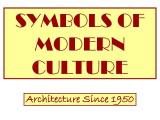SYMBOLS OF MODERN CULTURE