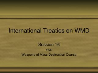 International Treaties on WMD