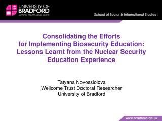 Tatyana Novossiolova Wellcome Trust Doctoral Researcher University of Bradford