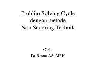 Problim Solving Cycle dengan metode Non Scooring Technik
