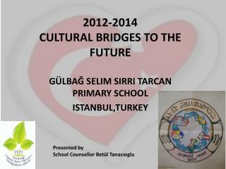 GÜLBAĞ SELIM SIRRI TARCAN PRIMARY SCHOOL ISTANBUL,TURKEY