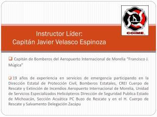 Instructor Líder: Capitán Javier Velasco Espinoza