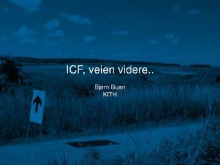 ICF, veien videre..  Bjørn Buan KITH