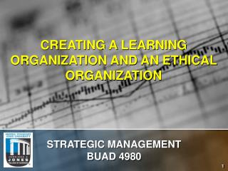 CREATING A LEARNING ORGANIZATION AND AN ETHICAL ORGANIZATION