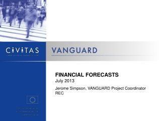 FINANCIAL FORECASTS July 2013  Jerome Simpson, VANGUARD Project Coordinator REC