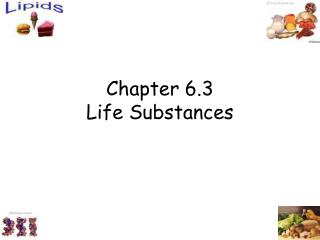Chapter 6.3 Life Substances