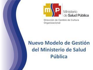 Nuevo Modelo de Gestión del Ministerio de Salud Pública