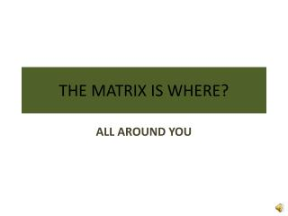 THE MATRIX IS WHERE?