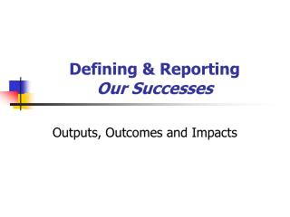 Defining & Reporting Our Successes